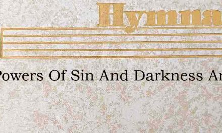 The Powers Of Sin And Darkness Are Still – Hymn Lyrics