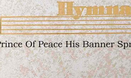 The Prince Of Peace His Banner Spreads – Hymn Lyrics