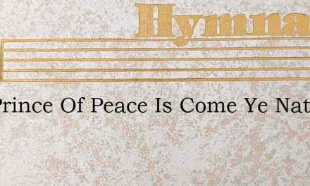 The Prince Of Peace Is Come Ye Nations – Hymn Lyrics
