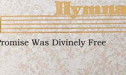 The Promise Was Divinely Free – Hymn Lyrics