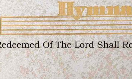 The Redeemed Of The Lord Shall Return To – Hymn Lyrics