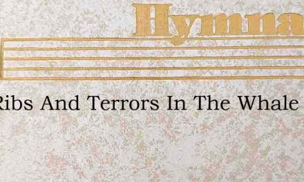 The Ribs And Terrors In The Whale – Hymn Lyrics