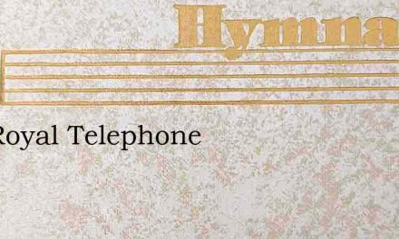 The Royal Telephone – Hymn Lyrics
