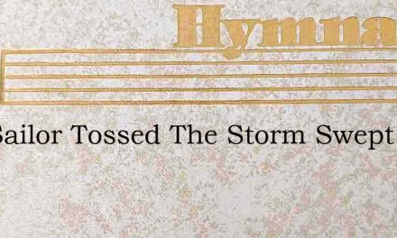 The Sailor Tossed The Storm Swept Sea – Hymn Lyrics