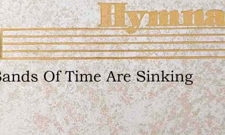 The Sands Of Time Are Sinking – Hymn Lyrics