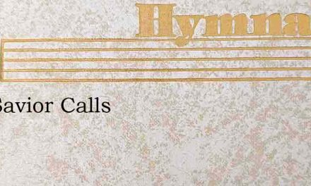 The Savior Calls – Hymn Lyrics