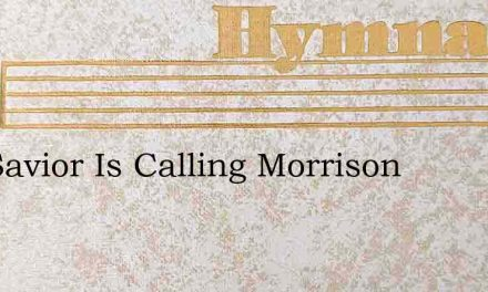 The Savior Is Calling Morrison – Hymn Lyrics