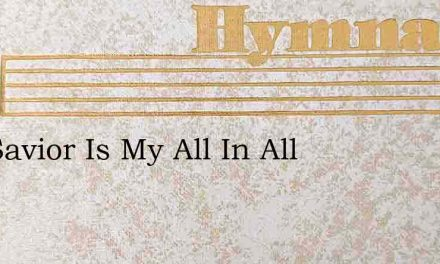 The Savior Is My All In All – Hymn Lyrics
