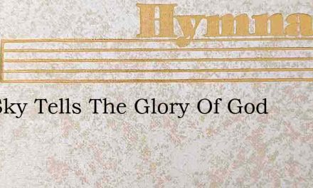 The Sky Tells The Glory Of God – Hymn Lyrics