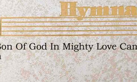 The Son Of God In Mighty Love Came Down – Hymn Lyrics