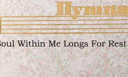 The Soul Within Me Longs For Rest – Hymn Lyrics