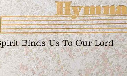 The Spirit Binds Us To Our Lord – Hymn Lyrics