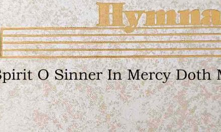The Spirit O Sinner In Mercy Doth Move – Hymn Lyrics