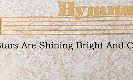 The Stars Are Shining Bright And Clear – Hymn Lyrics