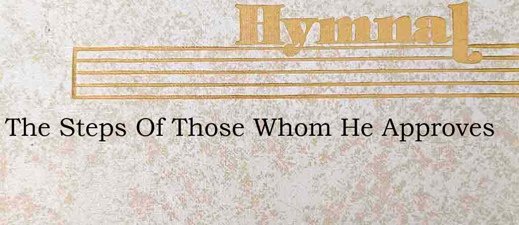 The Steps Of Those Whom He Approves – Hymn Lyrics