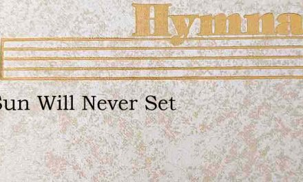 The Sun Will Never Set – Hymn Lyrics