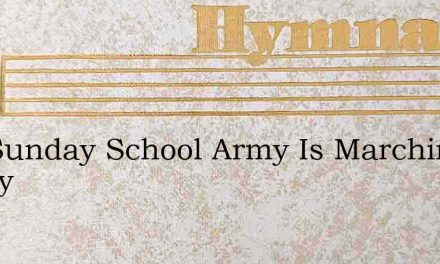 The Sunday School Army Is Marching Anony – Hymn Lyrics