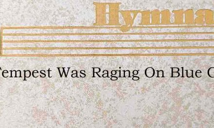 The Tempest Was Raging On Blue Galilee – Hymn Lyrics