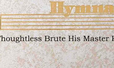 The Thoughtless Brute His Master Knows – Hymn Lyrics