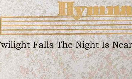 The Twilight Falls The Night Is Near – Hymn Lyrics