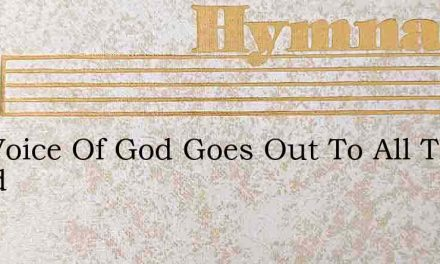 The Voice Of God Goes Out To All The World – Hymn Lyrics