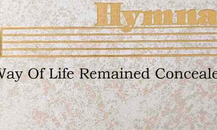 The Way Of Life Remained Concealed – Hymn Lyrics