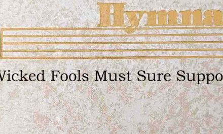 The Wicked Fools Must Sure Suppose Hopk – Hymn Lyrics
