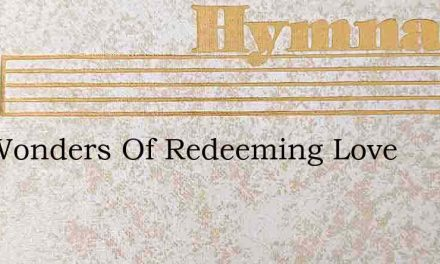 The Wonders Of Redeeming Love – Hymn Lyrics