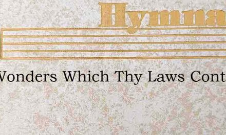 The Wonders Which Thy Laws Contain – Hymn Lyrics