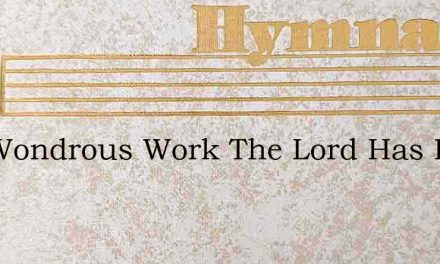 The Wondrous Work The Lord Has Done – Hymn Lyrics