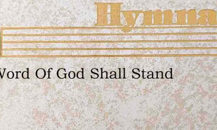 The Word Of God Shall Stand – Hymn Lyrics
