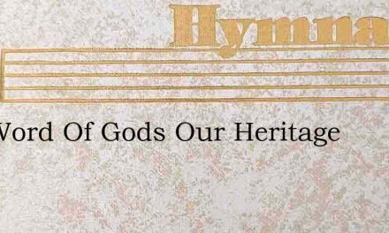 The Word Of Gods Our Heritage – Hymn Lyrics