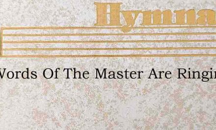The Words Of The Master Are Ringing – Hymn Lyrics