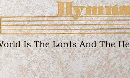 The World Is The Lords And The Heavens O – Hymn Lyrics