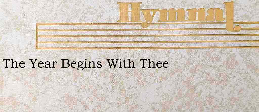 The Year Begins With Thee – Hymn Lyrics