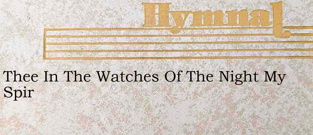Thee In The Watches Of The Night My Spir – Hymn Lyrics