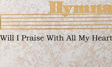 Thee Will I Praise With All My Heart – Hymn Lyrics