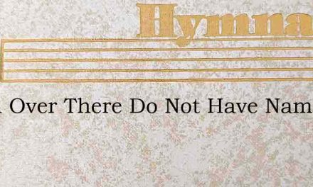 Them Over There Do Not Have Names – Hymn Lyrics