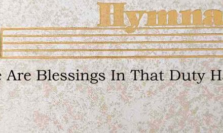 There Are Blessings In That Duty Hard – Hymn Lyrics