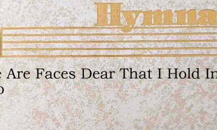There Are Faces Dear That I Hold In Memo – Hymn Lyrics