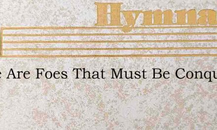 There Are Foes That Must Be Conquered – Hymn Lyrics