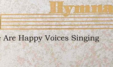 There Are Happy Voices Singing – Hymn Lyrics