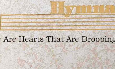 There Are Hearts That Are Drooping In So – Hymn Lyrics