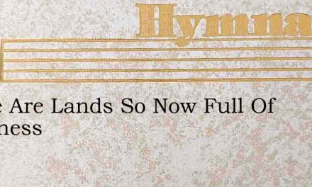 There Are Lands So Now Full Of Darkness – Hymn Lyrics