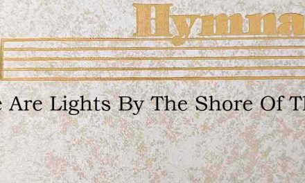 There Are Lights By The Shore Of That Co – Hymn Lyrics
