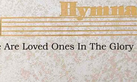 There Are Loved Ones In The Glory – Hymn Lyrics