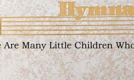 There Are Many Little Children Who Are S – Hymn Lyrics