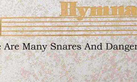 There Are Many Snares And Dangers – Hymn Lyrics