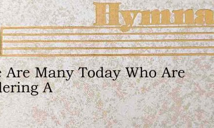 There Are Many Today Who Are Wandering A – Hymn Lyrics