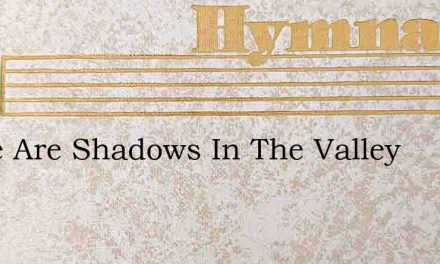 There Are Shadows In The Valley – Hymn Lyrics